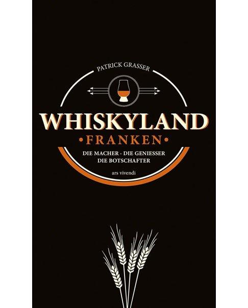 Whiskyland Franken - Die Macher, die Genießer, die Botschafter